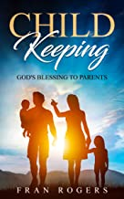 Child Keeping: God's Blessing to Parents (Little Books About the Magnitude of God Book 6)