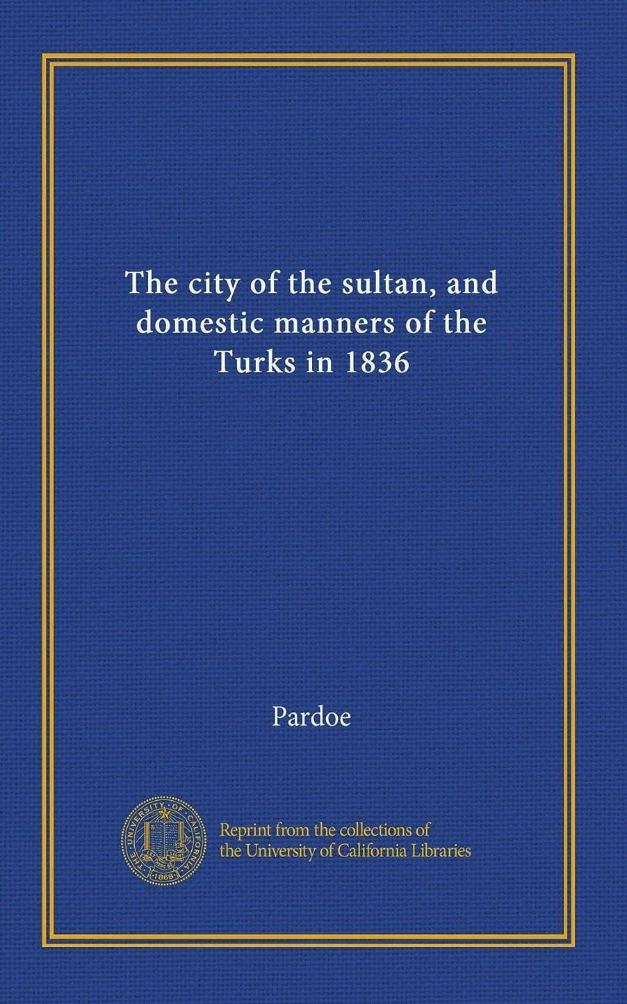 モットーしかし反動The city of the sultan, and domestic manners of the Turks in 1836 (v.2)