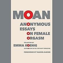 Moan: Anonymous Essays on Female Orgasm