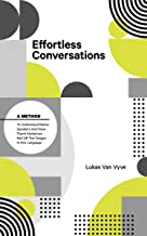 Effortless Conversations: A Method to Understand Native Speakers and Have Fluent Sentences Roll off the Tongue in Any Language
