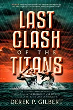 Last Clash of the Titans: The Second Coming of Hercules, Leviathan, and the Prophesied War Between Jesus Christ and the Go...