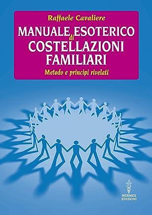 Manuale esoterico di costellazioni familiari: metodo e principi rivelati