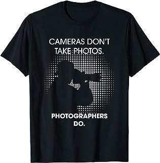 Cameras Don't Take Photos Saying Photography, Photographer T-Shirt