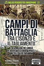 Campi di Battaglia tra l'Isonzo e il Tagliamento: 12 Escursioni nei luoghi della Prima Guerra Mondiale in Friuli Venezia G...