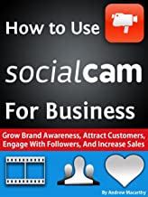 How to Use Socialcam for Business: A Guide to Social Video Marketing to Attract Customers, Engage With Followers, And Increase Sales