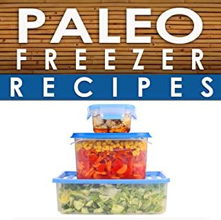 Paleo Freezer Recipes - Convenient Paleo Diet Recipes To Save Time, Money and Your Health
