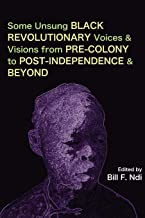 Some Unsung Black Revolutionary Voices and Visions from Pre-Colony to Post-Independence and Beyond