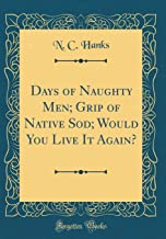Days of Naughty Men; Grip of Native Sod; Would You Live It Again? (Classic Reprint)