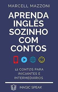 Aprenda Inglês Sozinho Com Contos: 12 Contos Para Iniciantes E Intermediários (Aprenda Inglês Sozinho By Magic Speak)