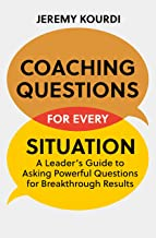 Coaching Questions for Every Situation: Breakthrough Asking Skills When You Need Them Most (English Edition)