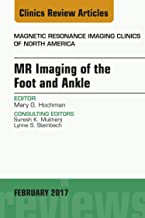 MR Imaging of the Foot and Ankle, An Issue of Magnetic Resonance Imaging Clinics of North America, E-Book (The Clinics: Radiology 25)