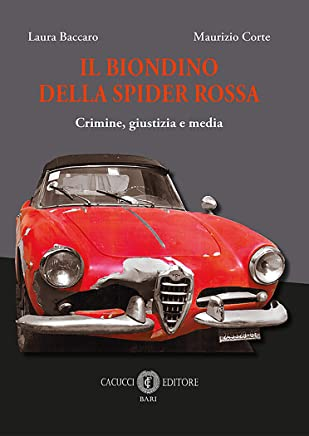 Il biondino della spider rossa: Crimine, giustizia e media
