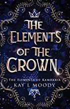 The Elements of the Crown (The Elements of Kamdaria)