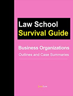Business Organizations: Outlines and Case Summaries (Law School Survival Guides Book 10)