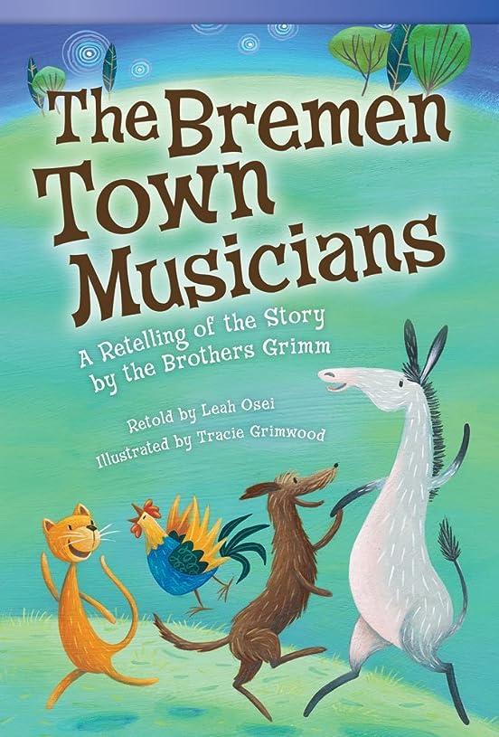 エンゲージメントピジン機械的にThe Bremen Town Musicians: A Retelling of the Story by the Brother's Grimm (Read! Explore! Imagine! Fiction Readers, Level 3.1)