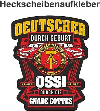 Aufkleber Deutscher Durch Geburt Ossi Durch Gnade Gottes Wetterfest Ddr Auto