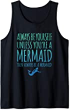 Always Be Yourself Unless You're A Mermaid Then Always ... Tank Top