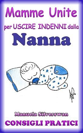 Mamme Unite per uscire indenni dalla Nanna (Mamme Unite per uscire indenni da Pappa, Pianto, Capricci, Vasino, Nanna Vol. 5)