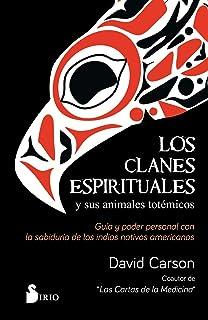 Los clanes espirituales y sus animales totémicos: Guía y poder personal con la sabiduría de los indios nativos americanos