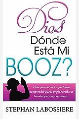 Dios Donde Esta Mi Booz?: Guia para la mujer que busca comprender que le impide recibir al hombre y el amor que desea. (Spanish Edition) Kindle Edition