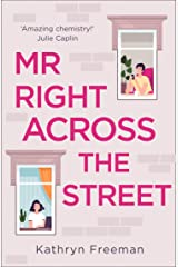 Mr Right Across the Street: The perfect escape for lockdown and the most feel good romantic comedy of 2021! (The Kathryn Freeman Romcom Collection, Book 4) Kindle Edition