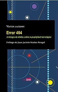 Error 404: Antología de relatos sobre la perplejidad tecnológica (Spanish Edition)