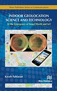 Indoor Geolocation Science and Technology: at the Emergence of Smart World and IoT (River Publishers Series in Communications)
