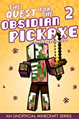 The Quest for the Obsidian Pickaxe 2 (An Unofficial Minecraft Book) Kindle Edition