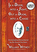 In a Door, into a Fight, Out a Door, into a Chase: Moviemaking Remembered by the Guy at the Door [LARGE PRINT]