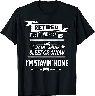 Rain Shine Sleet Funny Retired Postal Worker Mailman Gift T-Shirt