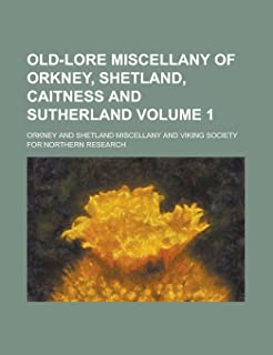 Old-Lore Miscellany of Orkney, Shetland, Caitness and Sutherland Volume 1