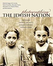 Photographing the Jewish Nation: Pictures from S. An-sky's Ethnographic Expeditions (Tauber Institute for the Study of Eur...