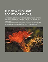 The New England Society Orations (Volume 2); Addresses, Sermons, and Poems Delivered Before the New England Society in the City of New York, 1820-1885