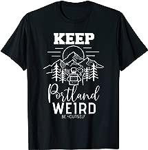 Be Yourself Keep Portland Weird Mount Hood T-shirts