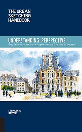 The Urban Sketching Handbook: Understanding Perspective:Easy Techniques for Mastering Perspective Drawing on Location