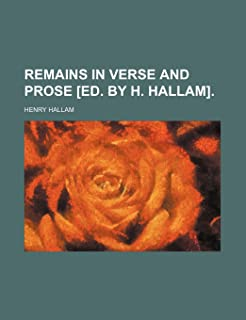 Remains in Verse and Prose [Ed. by H. Hallam].