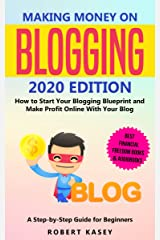 Making Money on Blogging: 2020 edition - How to Start Your Blogging Blueprint and Make Profit Online With Your Blog - How do Peolple Make Money Blogging? A Step-by-Step Guide for Beginners Kindle Edition