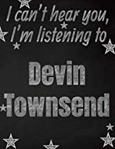 I can't hear you, I'm listening to Devin Townsend creative writing lined notebook: Promoting band fandom and music creativity through writing…one day at a time