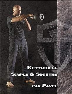 Kettlebell simple et sinistre - methode minimaliste efficacite maximale (Musculation et prépa physi