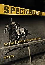 Spectacular Bid: The Last Superhorse of the Twentieth Century (Horses in History)