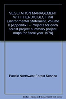 VEGETATION MANAGEMENT WITH HERBICIDES Final Environmental Statement, Volume II [Appendix I - Projects for each forest project summary project maps for fiscal year 1978]