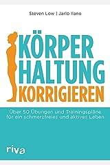 Körperhaltung korrigieren: Über 50 Übungen und Trainingspläne für ein schmerzfreies und aktives Leben (German Edition) Format Kindle