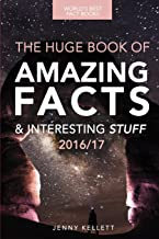 Fact Book: The HUGE Book of Amazing Facts and Interesting Stuff: Best Fact Book 2016/17 (Amazing Fact Books) (Volume 1)