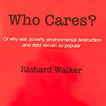 Who Cares?: Or Why War, Poverty, Environmental Destruction and Debt Remain So Popular