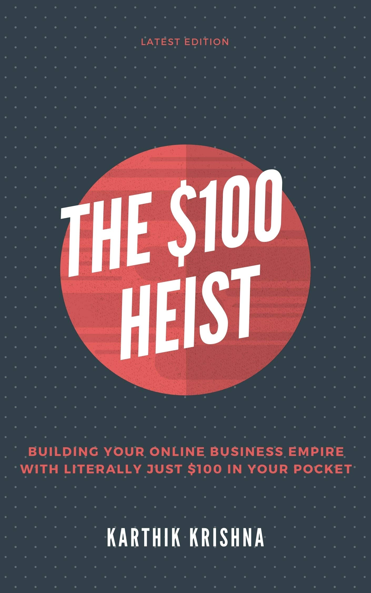 The $100 Heist: Building your Online Business Empire with just $100 in your pocket