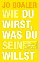 Wie du wirst, was du sein willst - Die neue Wissenschaft des Lernens (German Edition)