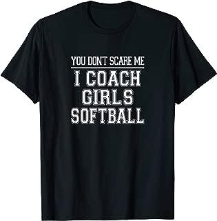 You Don't Scare Me I Coach Girls Softball T-shirt