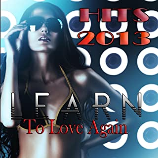 Learn to Love Again (Hits 2013)