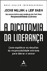 A Dicotomia da Liderança: Como Equilibrar os Desafios da Responsabilidade Extrema Para Liderar e Vencer eBook Kindle