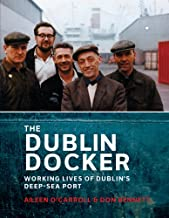 The Dublin Docker: The Working Lives of Dublin's Deep-Sea Port